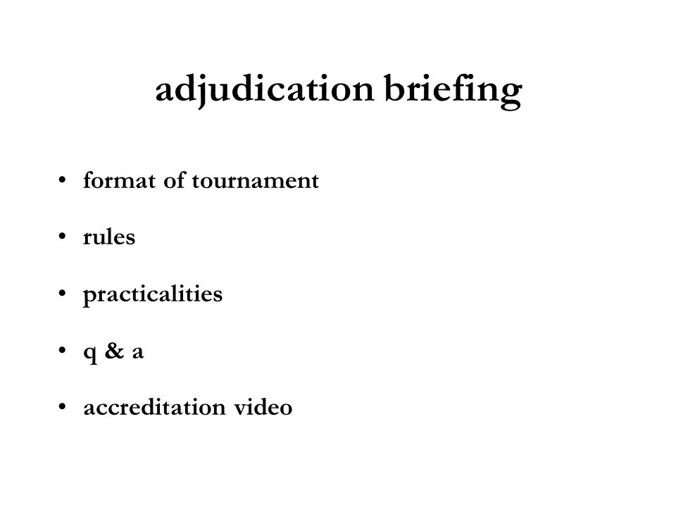 adjudication briefing format of tournament rules practicalities q & a accreditation video