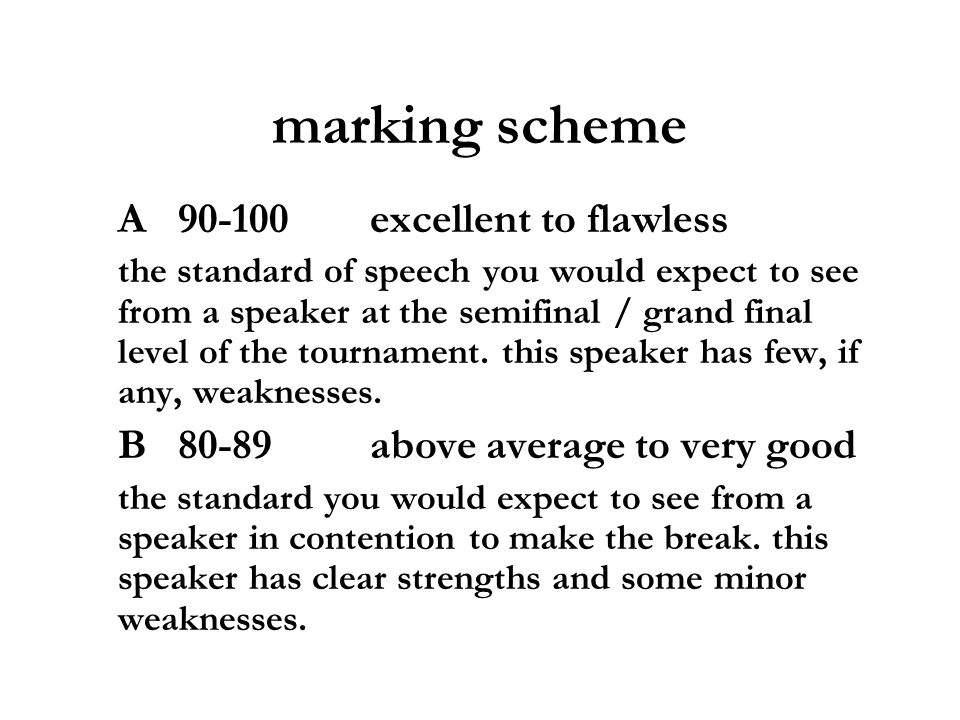marking scheme A90-100excellent to flawless the standard of speech you would expect to see from a speaker at the semifinal / grand final level of the