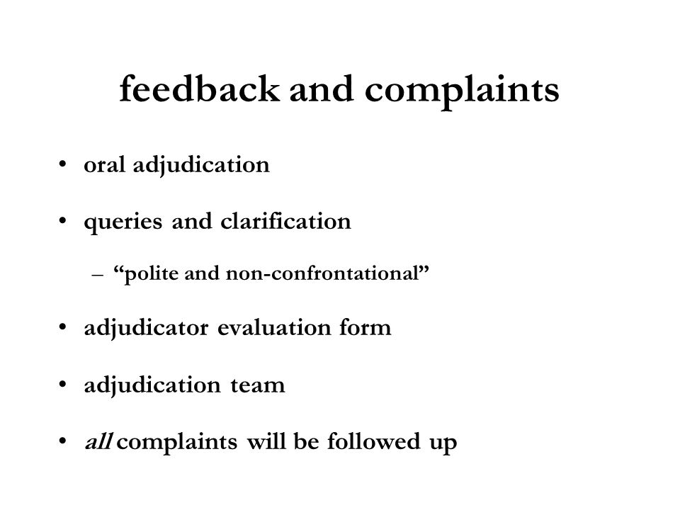 feedback and complaints oral adjudication queries and clarification –polite and non-confrontational adjudicator evaluation form adjudication team all