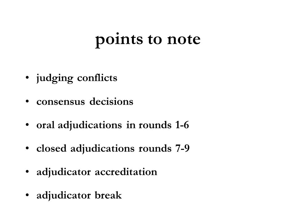 points to note judging conflicts consensus decisions oral adjudications in rounds 1-6 closed adjudications rounds 7-9 adjudicator accreditation adjudi