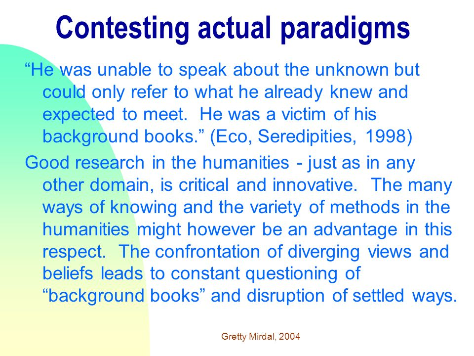 Gretty Mirdal, 2004 Contesting actual paradigms He was unable to speak about the unknown but could only refer to what he already knew and expected to meet.