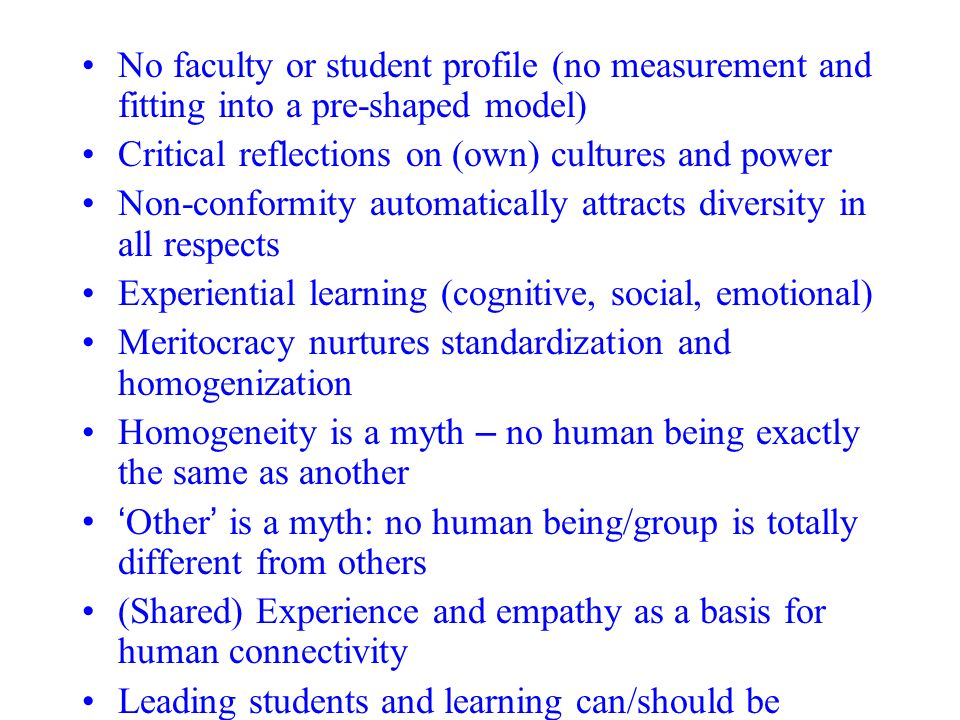 No faculty or student profile (no measurement and fitting into a pre-shaped model) Critical reflections on (own) cultures and power Non-conformity aut
