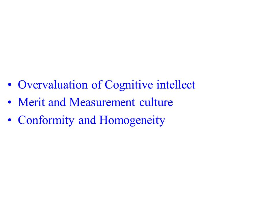 Overvaluation of Cognitive intellect Merit and Measurement culture Conformity and Homogeneity