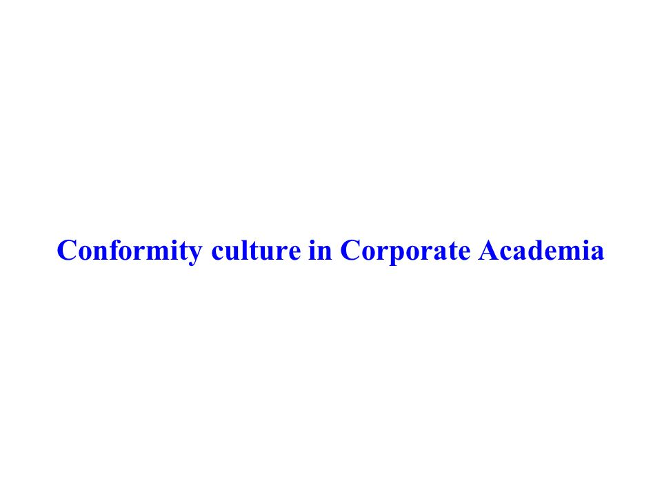 Conformity culture in Corporate Academia