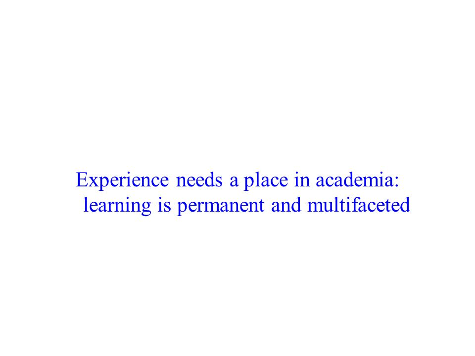 Experience needs a place in academia: learning is permanent and multifaceted