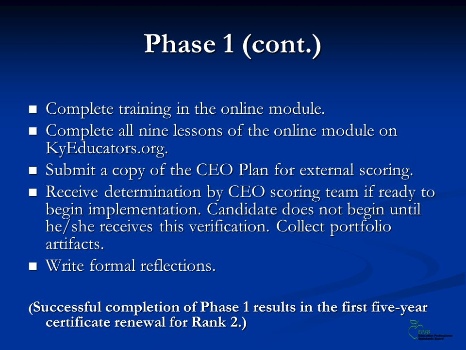Phase 1 (cont.) Complete training in the online module. Complete training in the online module. Complete all nine lessons of the online module on KyEd