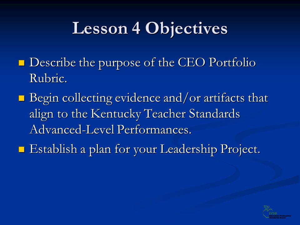 Lesson 4 Objectives Describe the purpose of the CEO Portfolio Rubric.