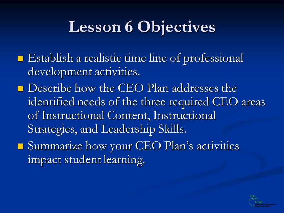 Lesson 6 Objectives Establish a realistic time line of professional development activities. Establish a realistic time line of professional developmen