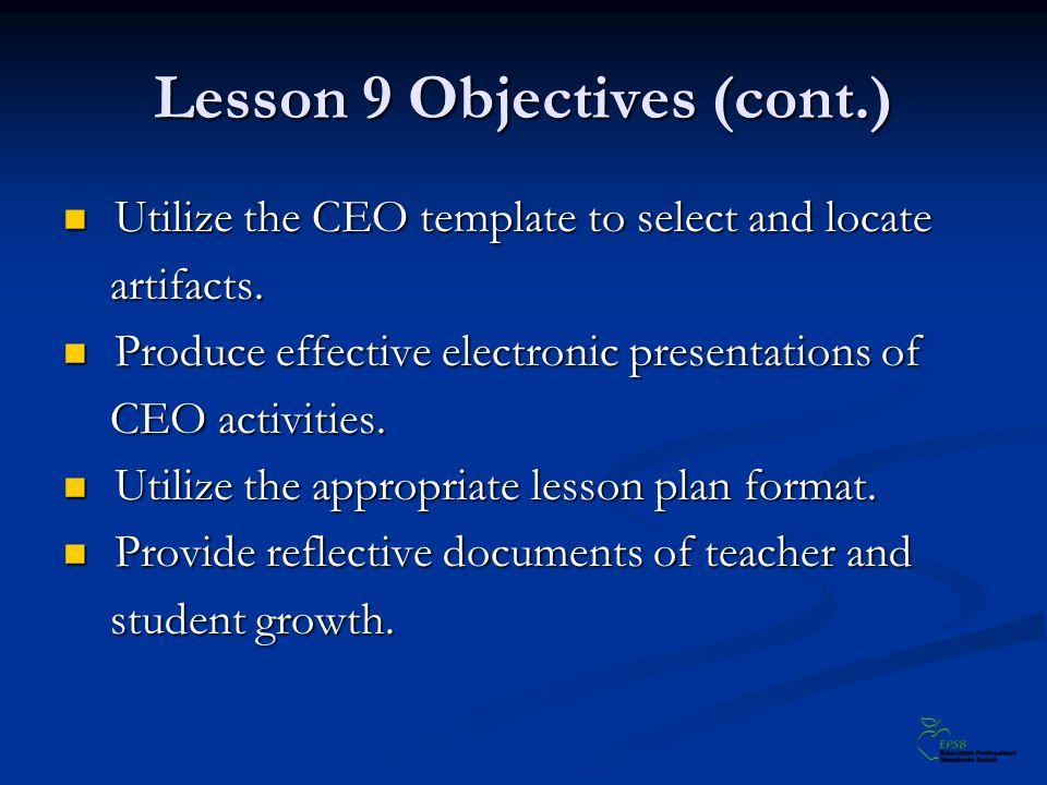 Lesson 9 Objectives (cont.) Utilize the CEO template to select and locate Utilize the CEO template to select and locate artifacts. artifacts. Produce