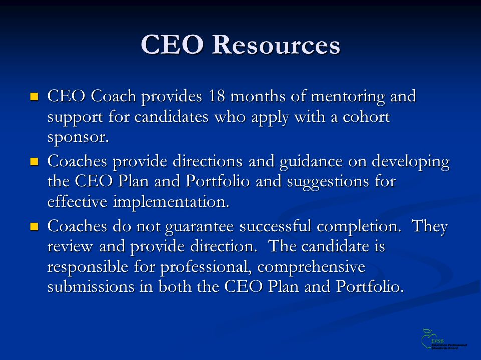 CEO Resources CEO Coach provides 18 months of mentoring and support for candidates who apply with a cohort sponsor.