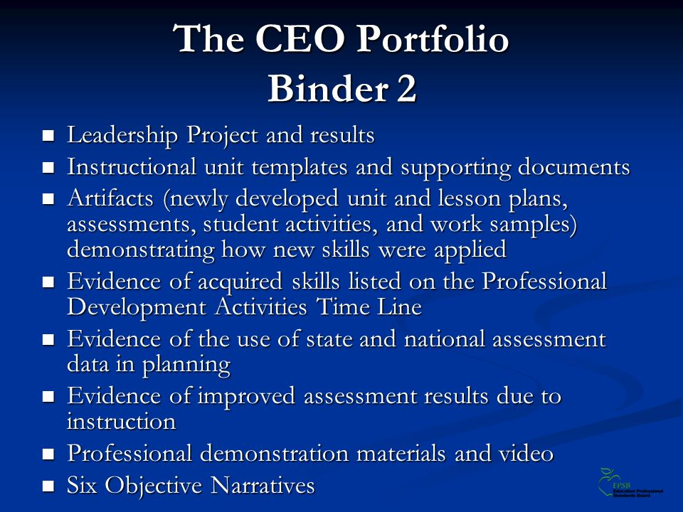 The CEO Portfolio Binder 2 Leadership Project and results Leadership Project and results Instructional unit templates and supporting documents Instruc