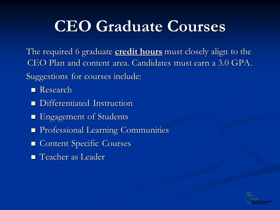 CEO Graduate Courses The required 6 graduate credit hours must closely align to the CEO Plan and content area.
