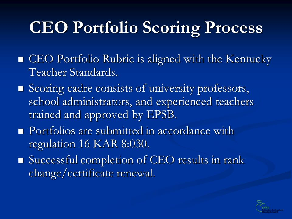 CEO Portfolio Scoring Process CEO Portfolio Rubric is aligned with the Kentucky Teacher Standards.