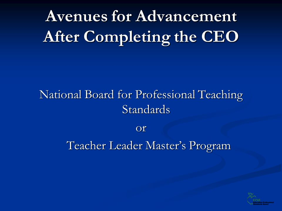 Avenues for Advancement After Completing the CEO National Board for Professional Teaching Standards or Teacher Leader Masters Program Teacher Leader Masters Program