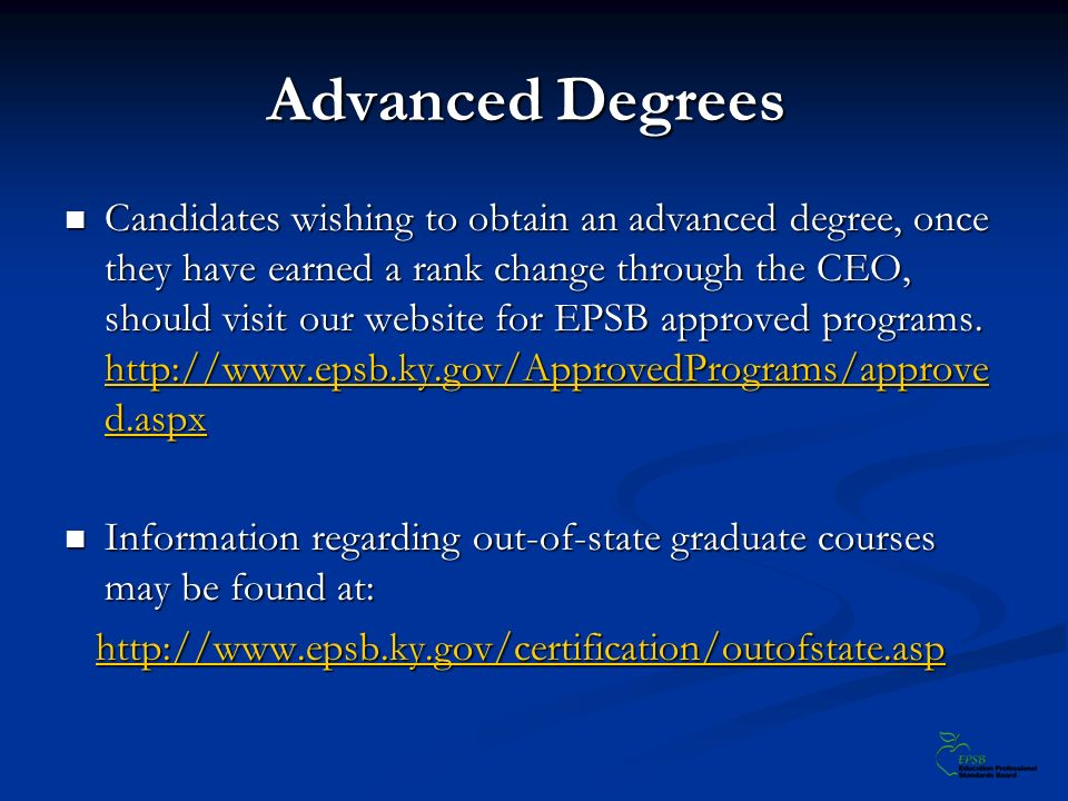 Advanced Degrees Candidates wishing to obtain an advanced degree, once they have earned a rank change through the CEO, should visit our website for EP