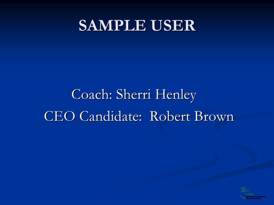 SAMPLE USER Coach: Sherri Henley CEO Candidate: Robert Brown