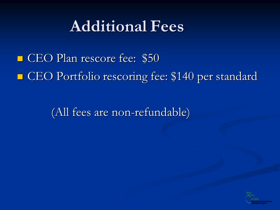 Additional Fees CEO Plan rescore fee: $50 CEO Plan rescore fee: $50 CEO Portfolio rescoring fee: $140 per standard CEO Portfolio rescoring fee: $140 per standard (All fees are non-refundable) (All fees are non-refundable)