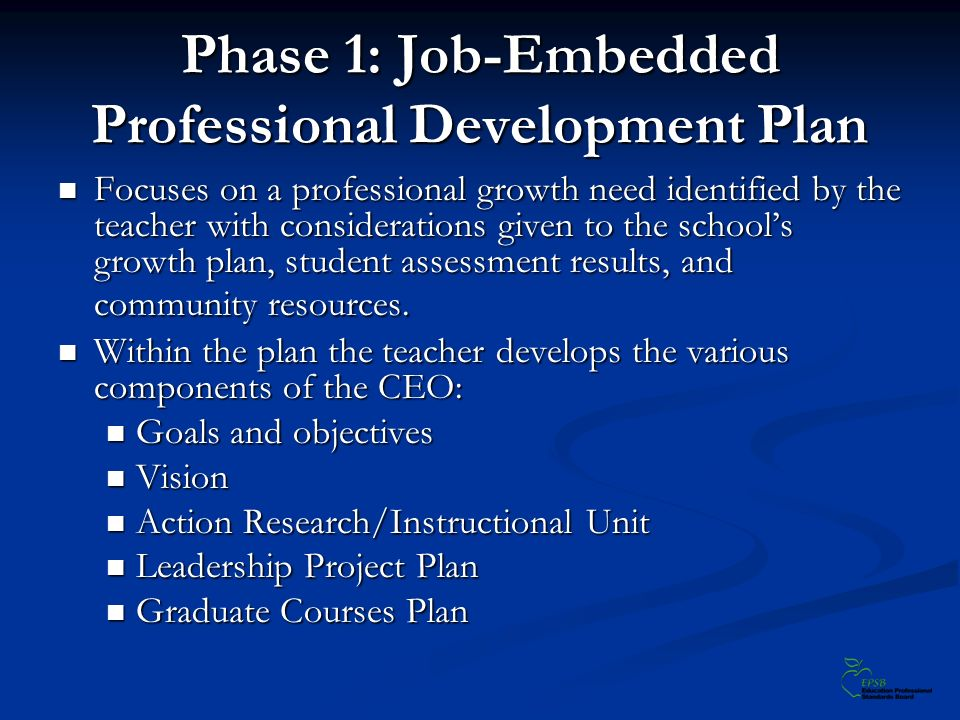 Phase 1: Job-Embedded Professional Development Plan Focuses on a professional growth need identified by the teacher with considerations given to the s