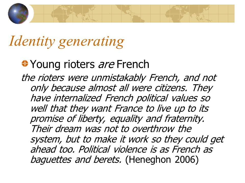 Identity generating Young rioters are French the rioters were unmistakably French, and not only because almost all were citizens. They have internaliz