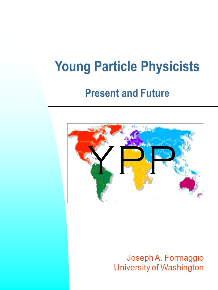 Joseph A. Formaggio University of Washington Young Particle Physicists Present and Future