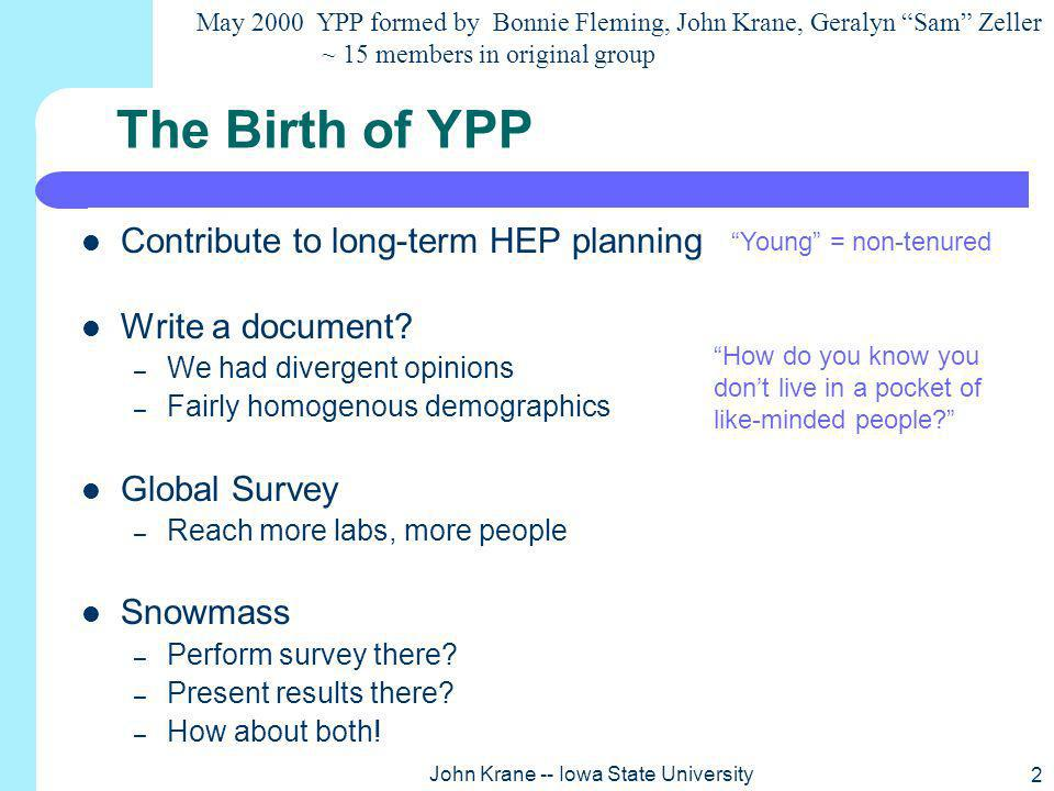 2 John Krane -- Iowa State University The Birth of YPP Contribute to long-term HEP planning Write a document.