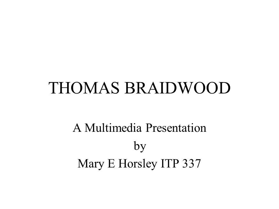 THOMAS BRAIDWOOD Born: 1715 Birthplace: Scotland Death: October 24, 1806 in London