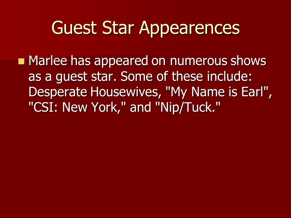 Guest Star Appearences Marlee has appeared on numerous shows as a guest star.