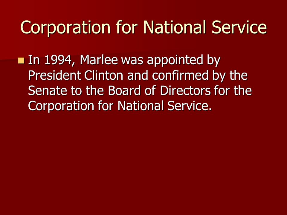 Corporation for National Service In 1994, Marlee was appointed by President Clinton and confirmed by the Senate to the Board of Directors for the Corporation for National Service.