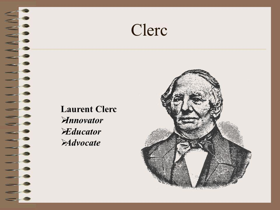 Laurent Clerc Innovator Educator Advocate Clerc
