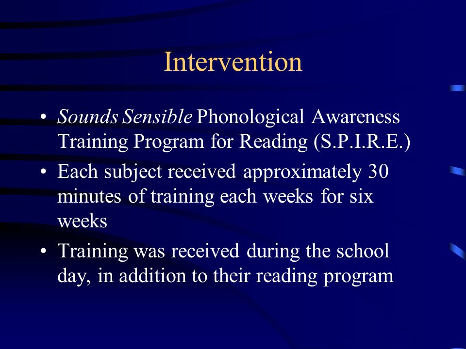 Intervention Sounds Sensible Phonological Awareness Training Program for Reading (S.P.I.R.E.) Each subject received approximately 30 minutes of training each weeks for six weeks Training was received during the school day, in addition to their reading program