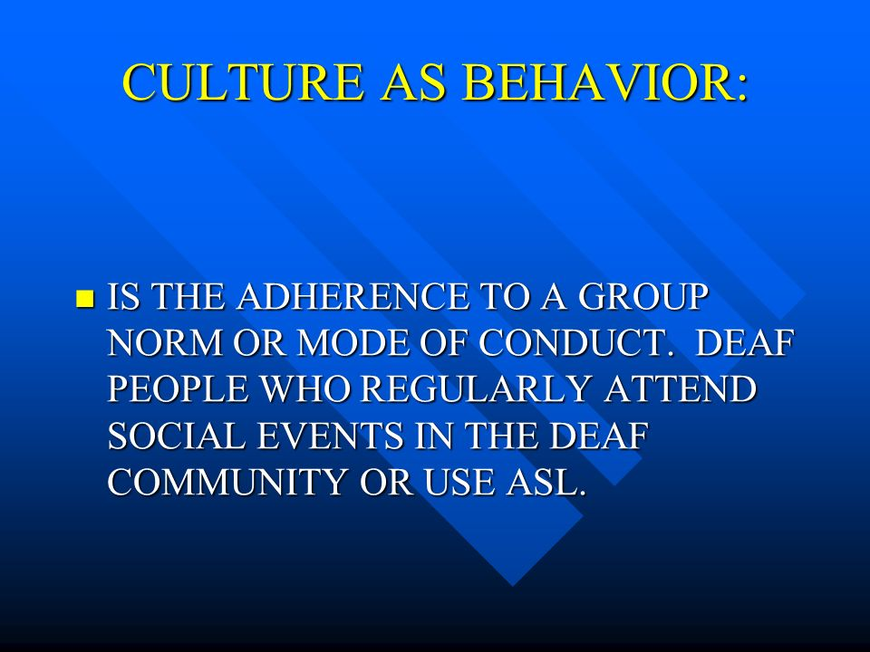CULTURE AS BEHAVIOR: IS THE ADHERENCE TO A GROUP NORM OR MODE OF CONDUCT.