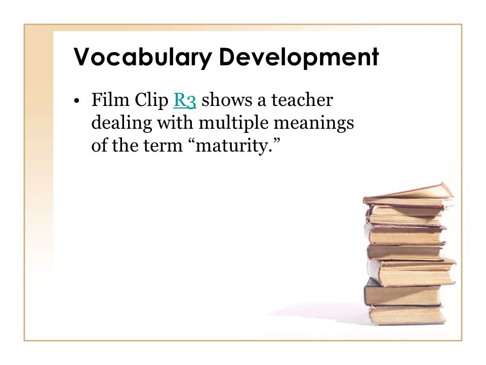 Vocabulary Development Film Clip R3 shows a teacher dealing with multiple meanings of the term maturity.R3