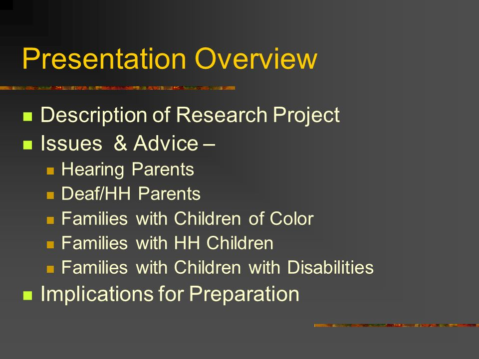 Presentation Overview Description of Research Project Issues & Advice – Hearing Parents Deaf/HH Parents Families with Children of Color Families with HH Children Families with Children with Disabilities Implications for Preparation
