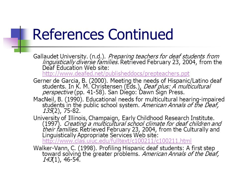References Continued Gallaudet University. (n.d.). Preparing teachers for deaf students from linguistically diverse families. Retrieved February 23, 2