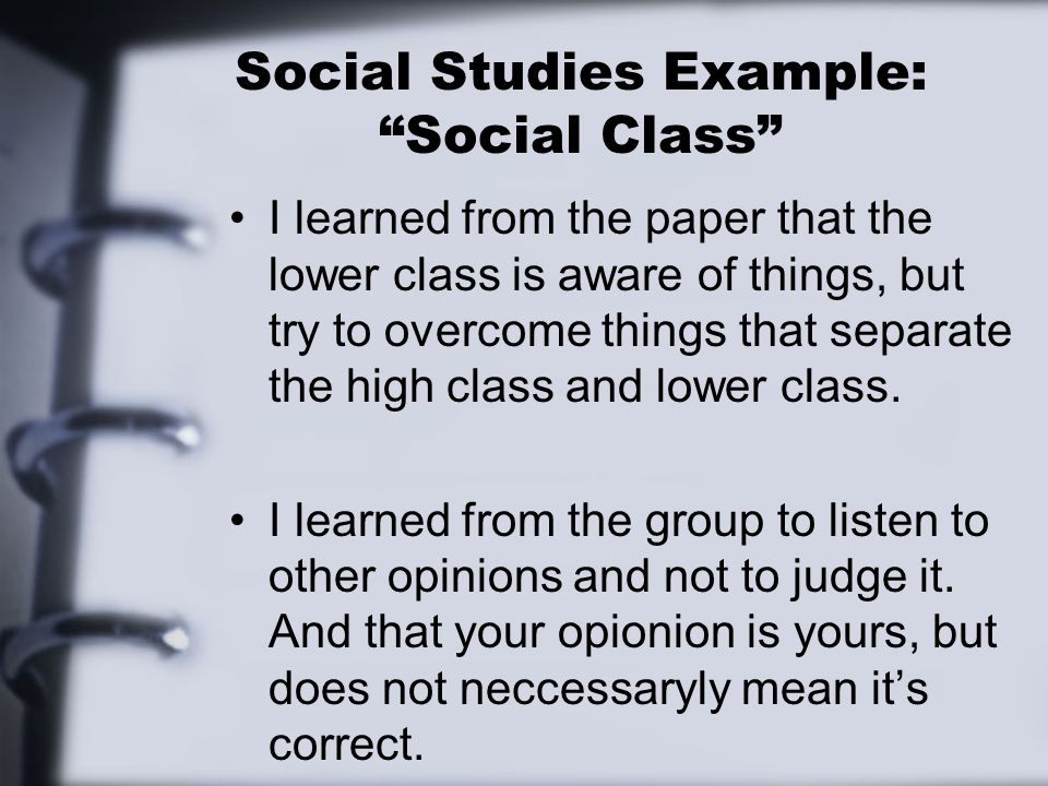 Social Studies Example: Social Class I learned from the paper that the lower class is aware of things, but try to overcome things that separate the hi