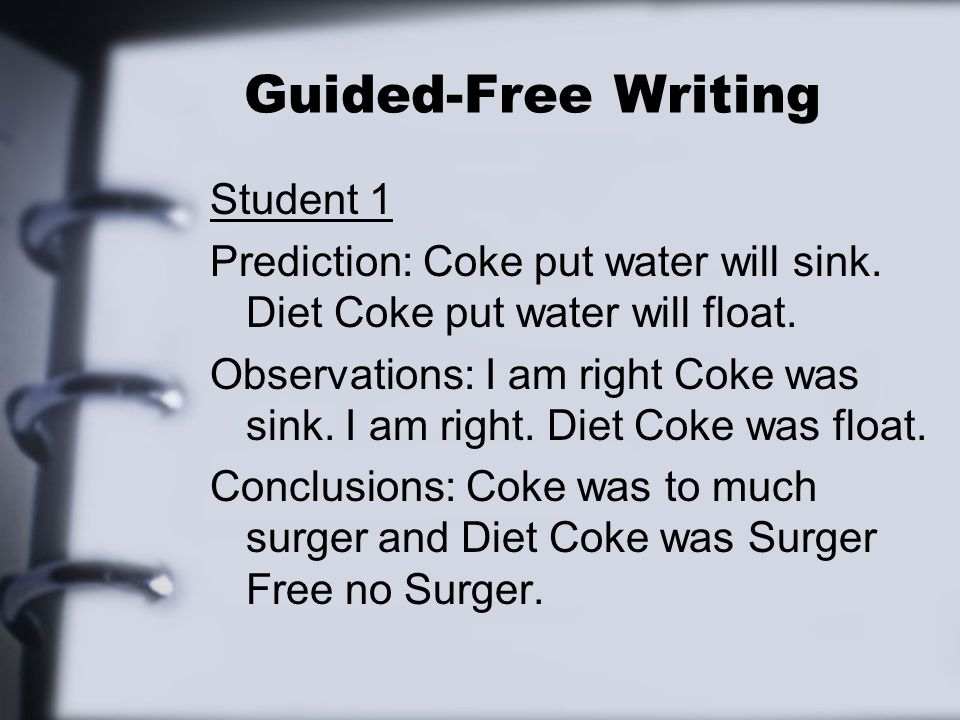 Guided-Free Writing Student 1 Prediction: Coke put water will sink.