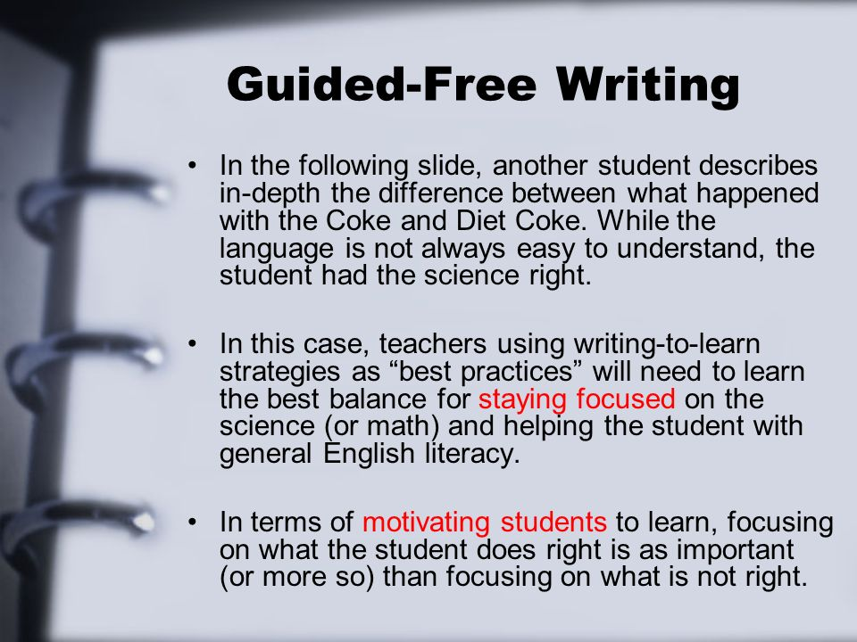 Guided-Free Writing In the following slide, another student describes in-depth the difference between what happened with the Coke and Diet Coke. While