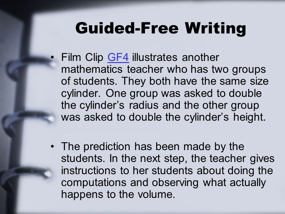 Guided-Free Writing Film Clip GF4 illustrates another mathematics teacher who has two groups of students. They both have the same size cylinder. One g
