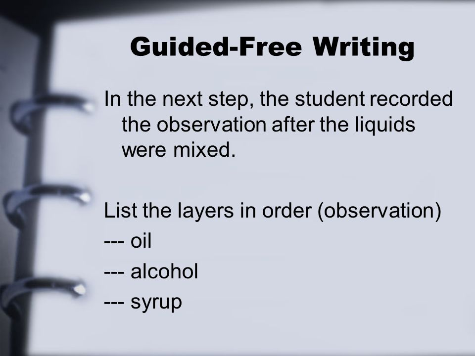 Guided-Free Writing In the next step, the student recorded the observation after the liquids were mixed.