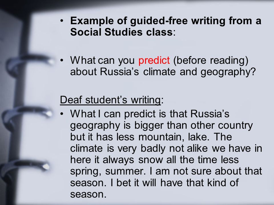 Example of guided-free writing from a Social Studies class: What can you predict (before reading) about Russias climate and geography? Deaf students w