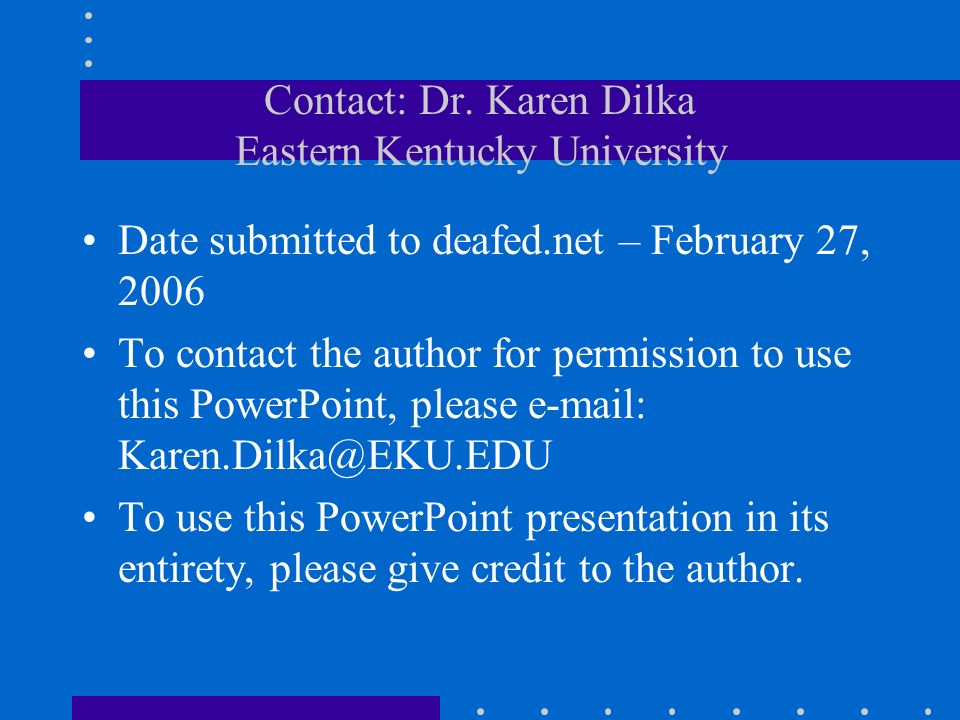 Contact: Dr. Karen Dilka Eastern Kentucky University Date submitted to deafed.net – February 27, 2006 To contact the author for permission to use this