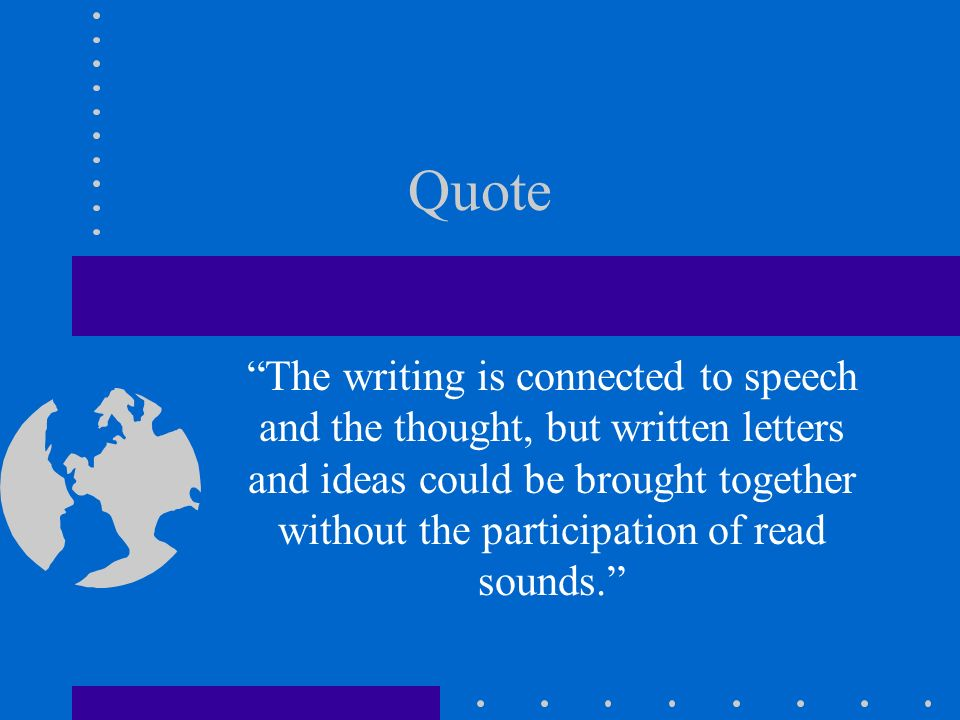 Quote The writing is connected to speech and the thought, but written letters and ideas could be brought together without the participation of read so