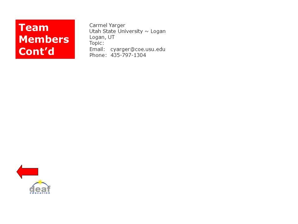 Team Members Contd Carmel Yarger Utah State University ~ Logan Logan, UT Topic: Email: cyarger@coe.usu.edu Phone: 435-797-1304
