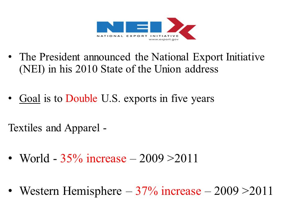 The President announced the National Export Initiative (NEI) in his 2010 State of the Union address Goal is to Double U.S.