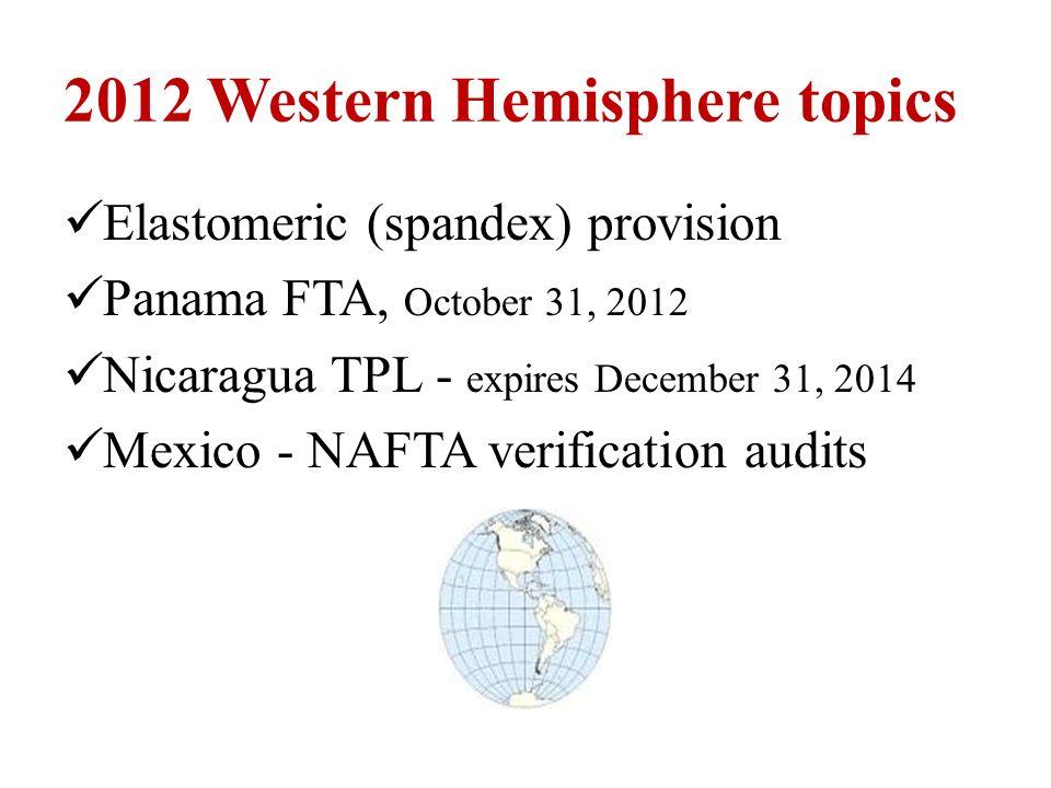 2012 Western Hemisphere topics Elastomeric (spandex) provision Panama FTA, October 31, 2012 Nicaragua TPL - expires December 31, 2014 Mexico - NAFTA verification audits