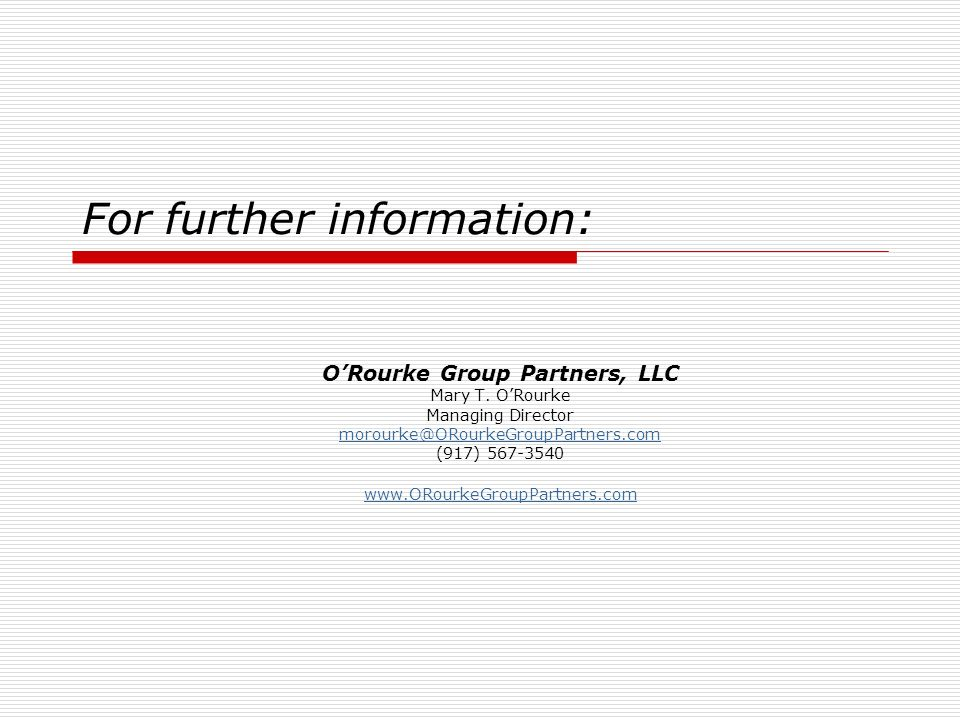 For further information: ORourke Group Partners, LLC Mary T.