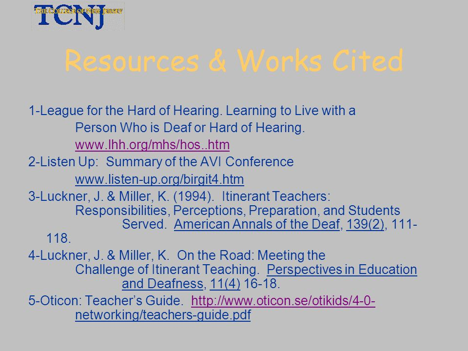 Resources & Works Cited 1-League for the Hard of Hearing. Learning to Live with a Person Who is Deaf or Hard of Hearing. www.lhh.org/mhs/hos..htm 2-Li