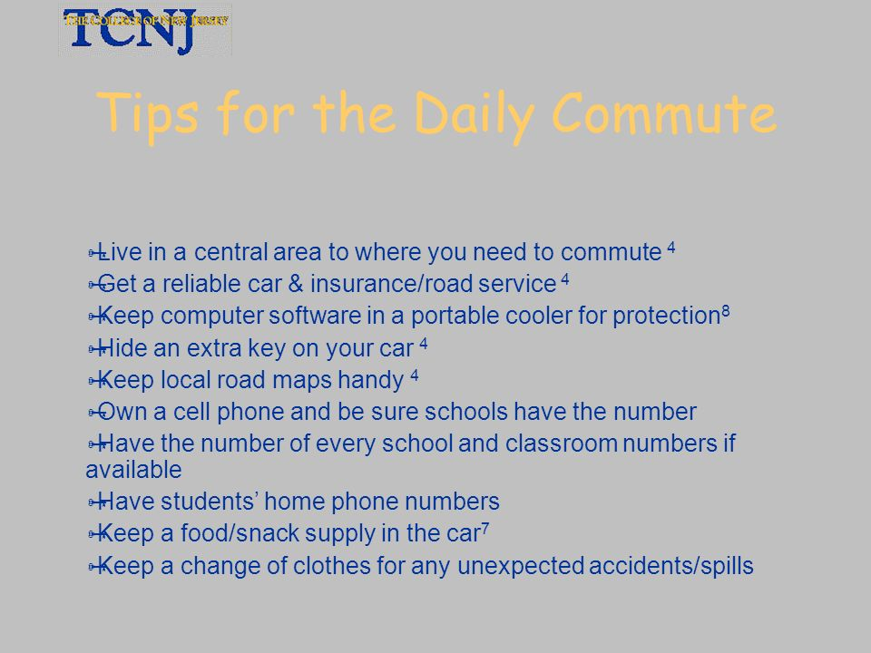 Tips for the Daily Commute Live in a central area to where you need to commute 4 Get a reliable car & insurance/road service 4 Keep computer software