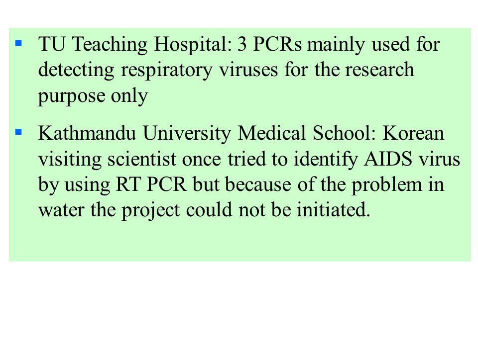 TU Teaching Hospital: 3 PCRs mainly used for detecting respiratory viruses for the research purpose only Kathmandu University Medical School: Korean v