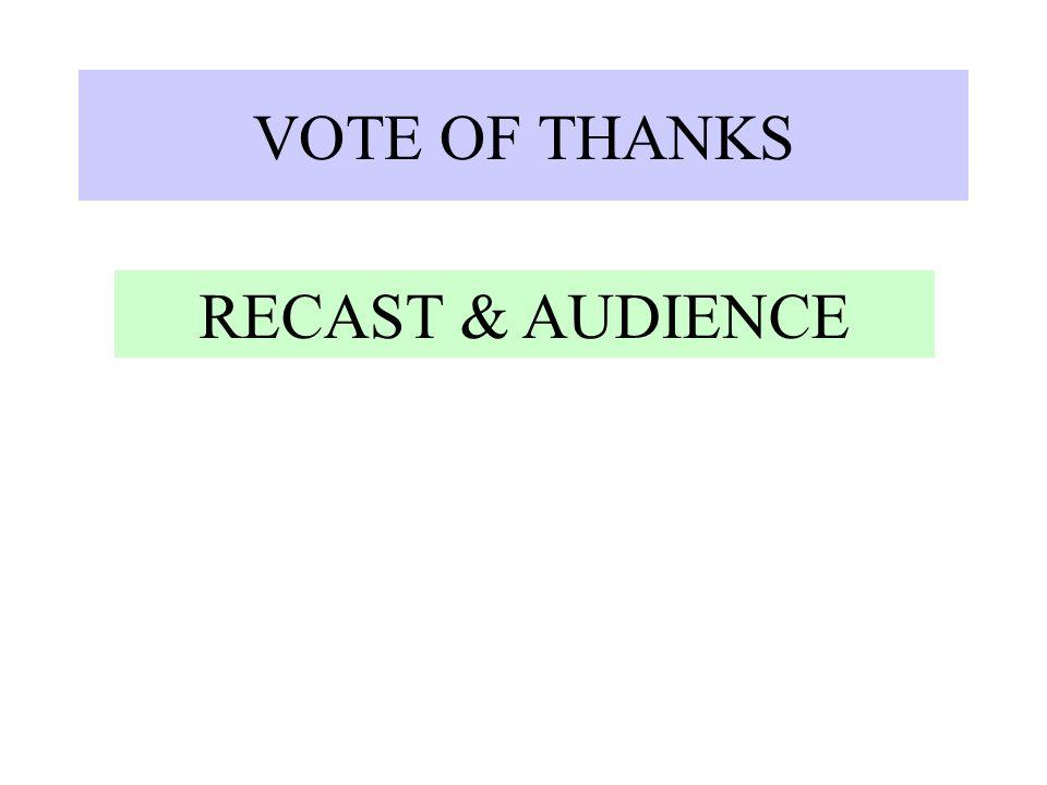 VOTE OF THANKS RECAST & AUDIENCE